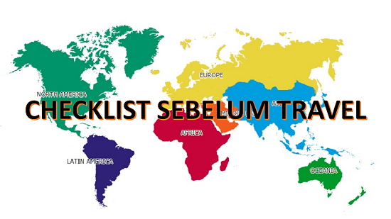 [PENTING] Checklist Sebelum Travel ke Luar Negara. Jangan Pandang Ringan Pada List No. 20